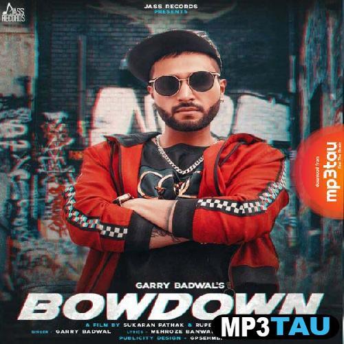 Bowdown Garry Badwal mp3 song lyrics