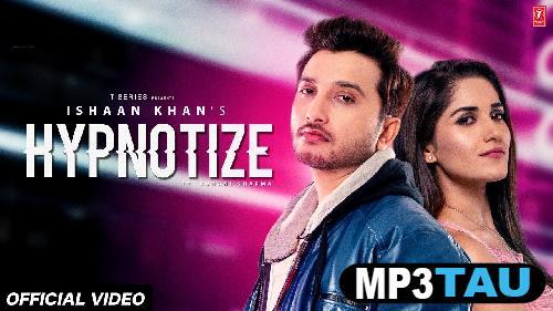 Hypnotize Ishaan Khan mp3 song lyrics